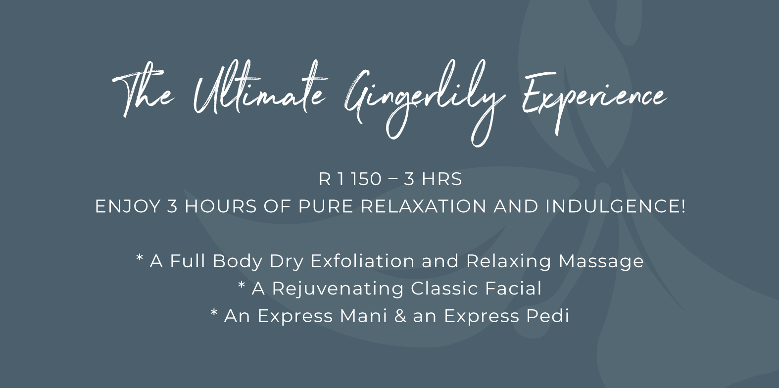 The ultimate Gingerlily experience is three hours of pure relaxation. Don't miss out!