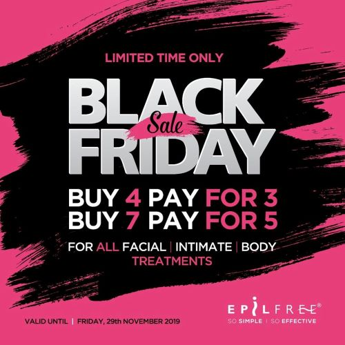 Black Friday Deal with EpilFree! Buy 4 and pay for 3 or Buy 7 and only pay for 5 for all facial, intimate and body treatments